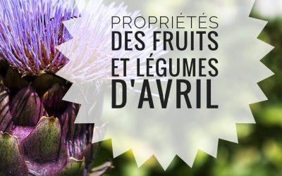 PROPRIÉTÉS DES FRUITS ET LÉGUMES D'AVRIL