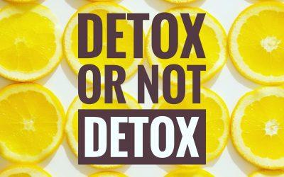 DETOX OR NOT DETOX