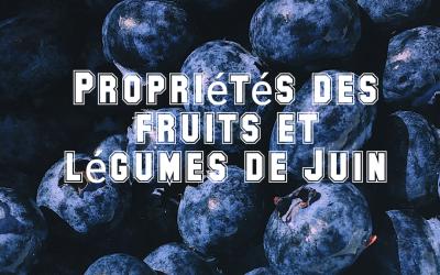 PROPRIÉTÉS DES FRUITS ET LÉGUMES DE JUIN